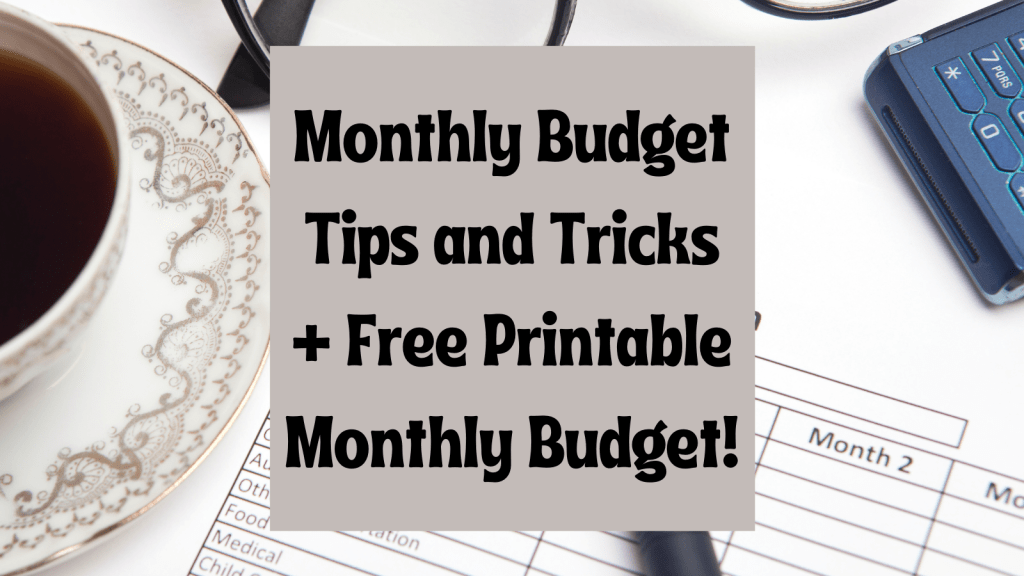 Monthly Budget Tips and Tricks + Free Printable Monthly Budget!