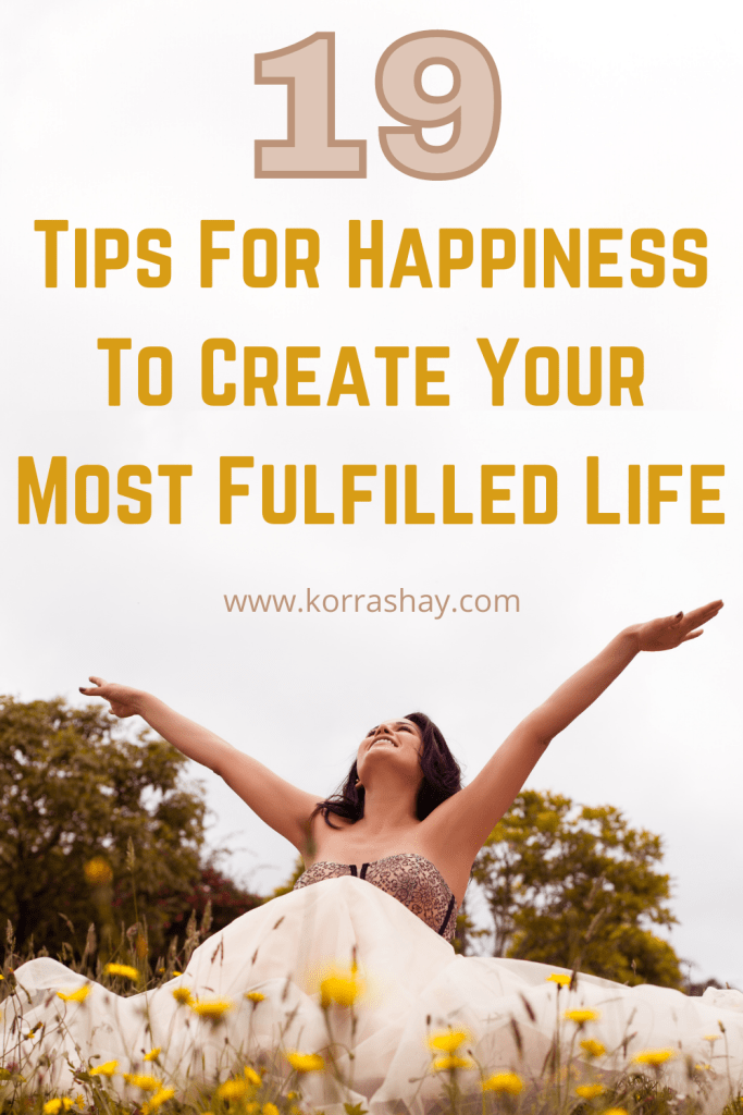 19 Tips For Happiness To Create Your Most Fulfilled Life