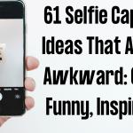 61 Selfie Caption Ideas That Aren't Awkward: Cute, Funny, Inspiring!