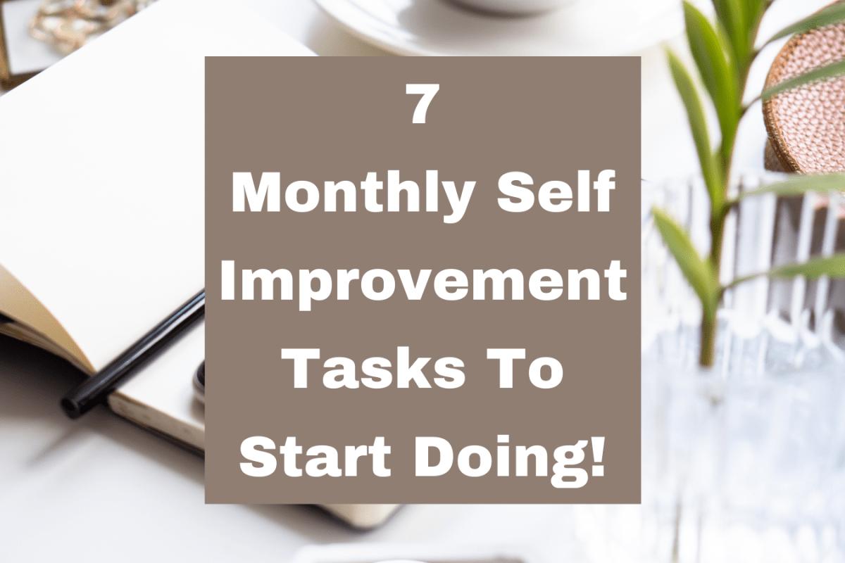 7 Monthly Self Improvement Tasks To Start Doing!