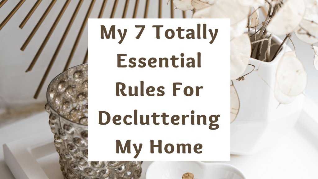 My 7 Totally Essential Rules For Decluttering My Home