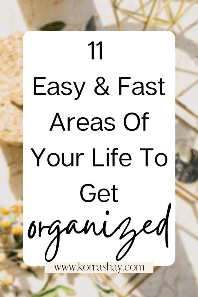 11 Easy & Fast Areas Of Your Life To Get Organized Today!