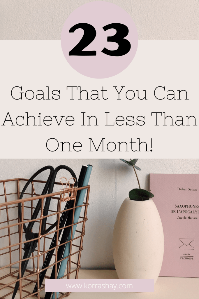 23 Goals That You Can Achieve In Less Than One Month