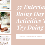 37 Entertaining Rainy Day Activities To Try Doing