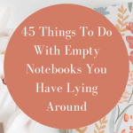 45 Things To Do With Empty Notebooks You Have Lying Around