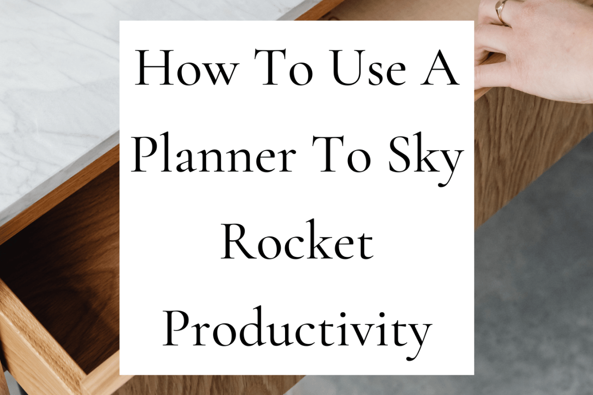 How To Use A Planner To Sky Rocket Productivity