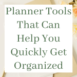 Planner Tools That Can Help You Quickly Get Organized