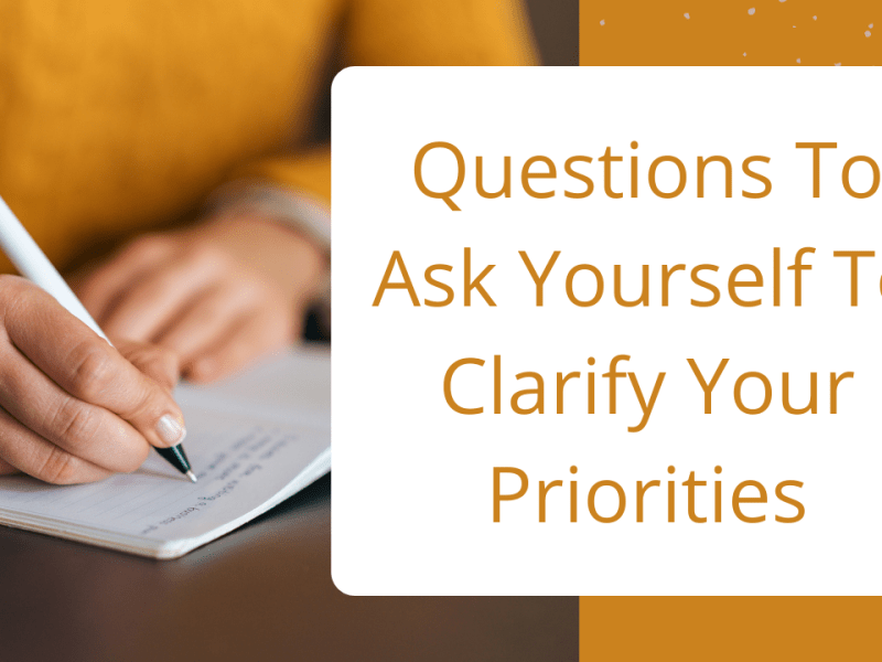 Questions To Ask Yourself To Clarify Your Priorities
