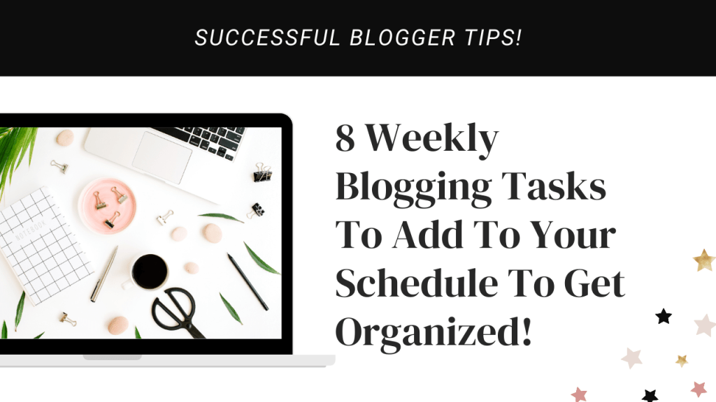 8 Weekly Blogging Tasks To Add To Your Schedule To Get Organized