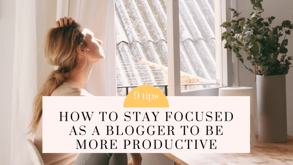 How To Stay Focused As A Blogger To Be More Productive