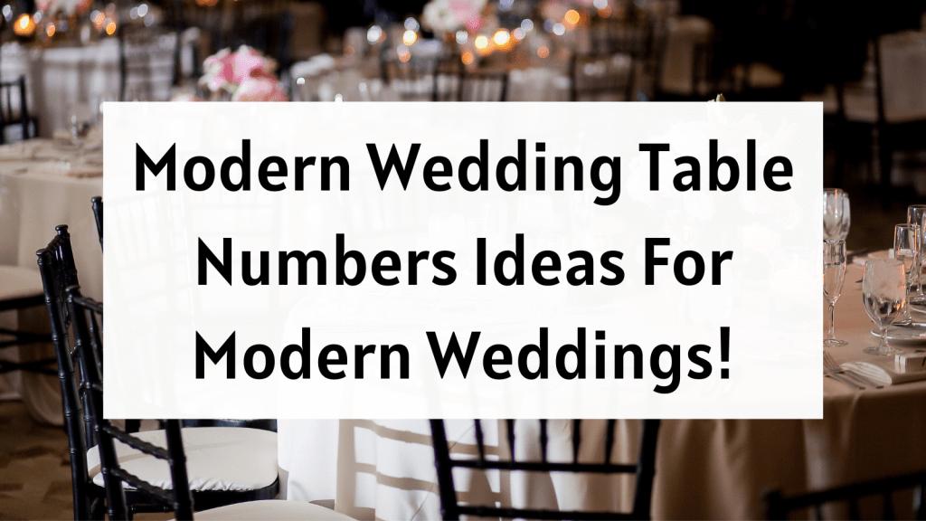 Modern Wedding Table Numbers Ideas For Modern Weddings!